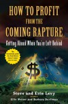 How to Profit From the Coming Rapture: Getting Ahead When You're Left Behind - Steve Levy, Evie Levy, Barbara Davilman, Ellis Weiner