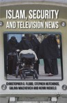 Islam, Security and Television News - Christopher Flood, Stephen Hutchings, Galina Miazhevich, Henri Nickels