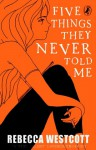 Five Things They Never Told Me - Rebecca Westcott