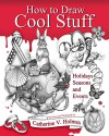 How to Draw Cool Stuff: Holidays, Seasons and Events - Catherine Holmes, Catherine Holmes