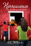 Horsewoman: is love more than a one-trick pony? (The Unfinished Business of Love Book 1) - B.L. Wilson, LLPix Design, BZ Hercules
