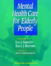 Mental Health Care for Elderly People - Ian J. Norman, Sally J. Redfern