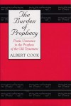 The Burden of Prophecy: Poetic Utterance in the Prophets of the Old Testament - Albert Stanburrough Cook