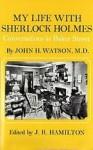 My life with Sherlock Holmes: Conversations in Baker Street by John H. Watson, M.D - J.R. Hamilton, Arthur Conan Doyle