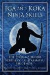 Iga and Koka Ninja Skills: The Secret Shinobi Scrolls of Chikamatsu Shigenori - Antony Cummins, Yoshie Minami