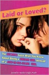 Laid or Loved?: The Secrets Guys Wish You Knew About Being a Dream Girl Instead of a Just-In-His-Jeans Girl - Jennifer Leigh