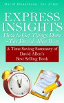 Express Insights: How to Get Things Done -The David Allen Way: A Time Saving Summary of David Allen's Best Selling Book - David Donaldson, Joe Allen