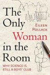 The Only Woman in the Room: Why Science Is Still a Boys' Club - Eileen Pollack