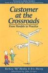 Customer at the Crossroads: From Parable to Practice - B.J. Hateley, Eric Harvey, JOHN GRIMES, Betsy Sanders