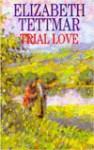 Trial Love - Elizabeth Tettmar