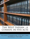 The West Indian: A Comedy, in Five Acts - Richard Cumberland, Inchbald