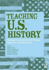 Teaching U.S. History: Dialogues Among Social Studies Teachers and Historians - Diana Turk, Terrie Epstein, Rachel Mattson