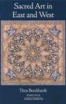 Sacred Art in East and West - Titus Burckhardt, Walter Ernest Christopher James, LORD NORTHBOURNE