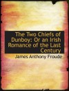 The Two Chiefs of Dunboy: Or an Irish Romance of the Last Century - James Anthony Froude