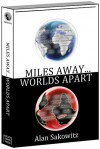 Miles Away...Worlds Apart - Empowering Lessons Gleaned From Experiences of a Whistleblower - Alan Sakowitz