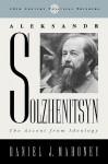 Aleksandr Solzhenitsyn: The Ascent from Ideology - Daniel J. Mahoney