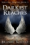 Darkest Reaches (Spiritual Discord, #3) - Brandy Nacole