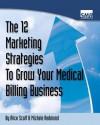 12 Marketing Strategies to Grow Your Medical Billing Business - Alice Scott, Michele Redmond