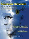 Facebook Unlocked: The Key to Developing Custom Applications - Timothy J. Stevens, Donald K. Burleson