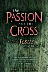 The Passion and the Cross: Why Did Jesus Have to Die? - Martin Robinson