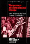 The Process Of Technological Change: New Technology And Social Choice In The Workplace - Jon Clark