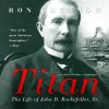 Titan: The Life of John D. Rockefeller, Sr. - Ron Chernow, Grover Gardner, Inc. Blackstone Audio