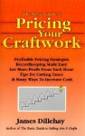 The Basic Guide to Pricing Your Craftwork: With Profitable Strategies for Recordkeeping, Cutting Material Costs, Time & Workplace Management, Plus Tax - James Dillehay
