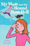 My Mum and the Hound From Hell - Meg Harper