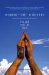 Worship and Ministry: Shaped Towards God - Stephen Burns