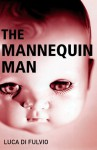 The Mannequin Man - Luca Di Fulvio, Patrick McKeown