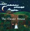 The Clever Mouse - Anahita Teymorian, Anahita Teymorian, Pippa Goodhart