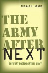 The Army after Next: The First Postindustrial Army - Thomas Adams
