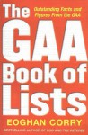 The GAA Book of Lists: Outstanding Facts and Figures From the GAA - Eoghan Corry
