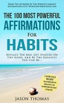 Affirmation | The 100 Most Powerful Affirmations for Habits | 2 Amazing Affirmative Books Included for Inner Child & Law of Attraction: Replace The Bad, Get Started On The Good, And Be The Greatest - Jason Thomas