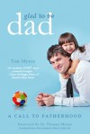 Glad to Be Dad: A Call to Fatherhood - Tim J. Myers