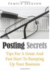 Posting Secrets: Tips For A Great And Fast Start To Ramping Up Your Business - Pamela Jackson