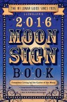 Llewellyn's 2016 Moon Sign Book: Conscious Living by the Cycles of the Moon (Llewellyn's Moon Sign Books) - Kris Brandt Riske Riske, Christeen Skinner, Sally Cragin, Mireille Blacke, Peg Aloi, Penny Kelly, Alice DeVille, Bruce Scofield, Charlie Rainbow Wolf, Michelle Perrin, Amy Herring, Robin Ivy Payton, David Pond, Llewellyn