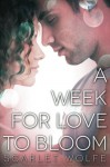 A Week for Love to Bloom: 2nd Edition (Soul Mates 101) (Volume 1) - Scarlet Wolfe