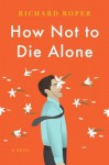 Now Not to Die Alone - Richard Roper