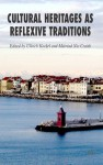Cultural Heritages as Reflexive Traditions - Ullrich Kockel, Máiréad Nic Craith
