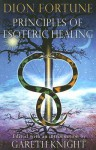 Principles Of Esoteric Healing - Dion Fortune, Gareth Knight