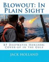 Blowout: In Plain Sight: BP Deepwater Horizon: Coverup in the Gulf - Jack Holland