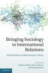 Bringing Sociology to International Relations: World Politics as Differentiation Theory - Mathias Albert, Barry Buzan, Michael Zurn