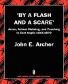 By a Flash and a Scare, Arson, Animal Maiming, and Poaching in East Anglia 1815-1870 - John Archer