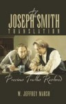 The Joseph Smith Translation: Precious Truths Restored - W. Jeffrey Marsh