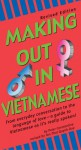 Making Out in Vietnamese: Revised Edition (Vietnamese Phrasebook) - Peter Constantine, Ton-That Quynh-Due