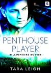 Penthouse Player (Billionaire Bosses) - Tara Leigh
