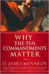 Why the Ten Commandments Matter - D. James Kennedy, David Hazard