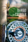 Behind the Counter: Fly-Fishing Tips, Techniques and Shortcuts - Neil L. Jennings