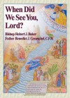 When Did We See You Lord? - Benedict J. Groeschel, Robert Baker, Michael Dubruiel